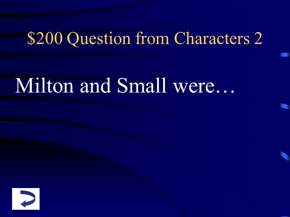 $200 Question from Characters 2 Milton and Small were…