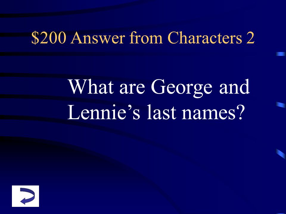 $200 Answer from Characters 2 What are George and Lennie's last names?