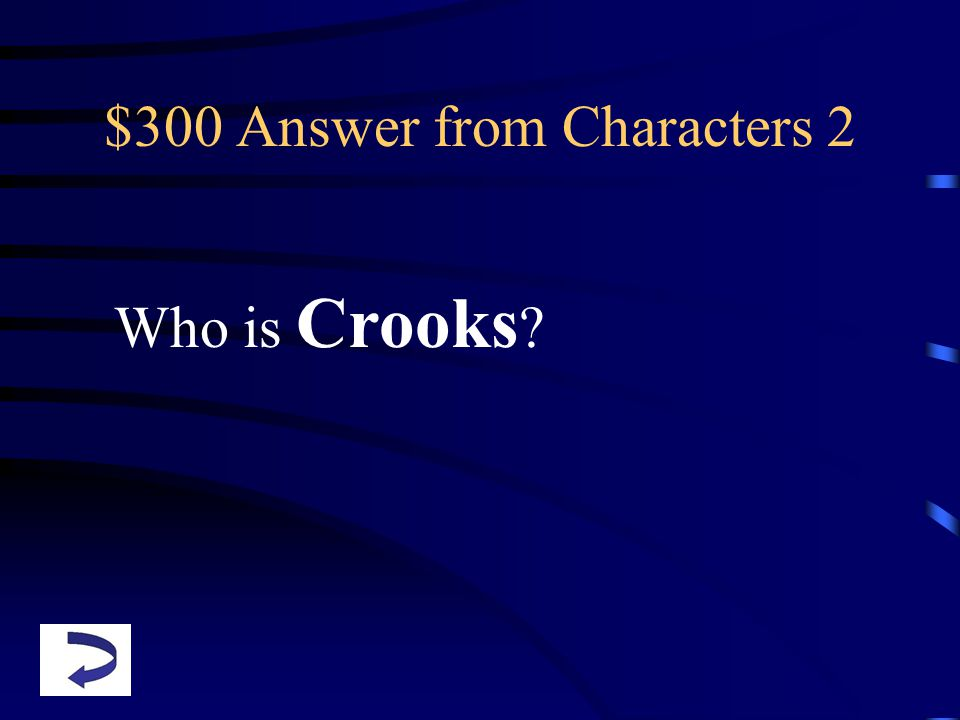 $300 Answer from Characters 2 Who is Crooks