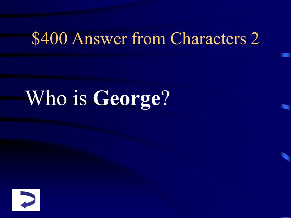 $400 Answer from Characters 2 Who is George
