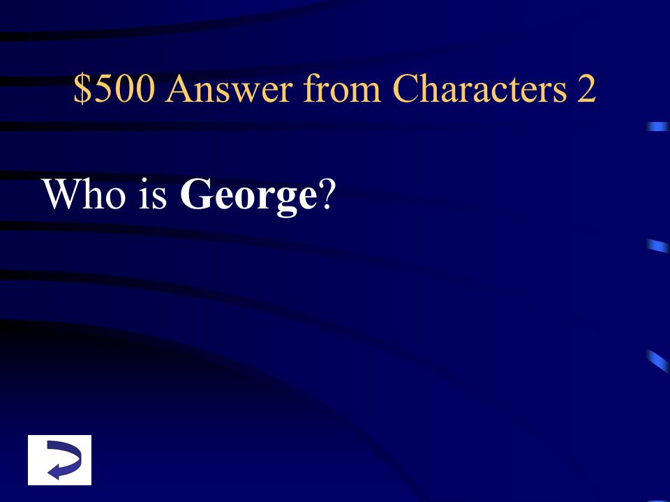 $500 Answer from Characters 2 Who is George?