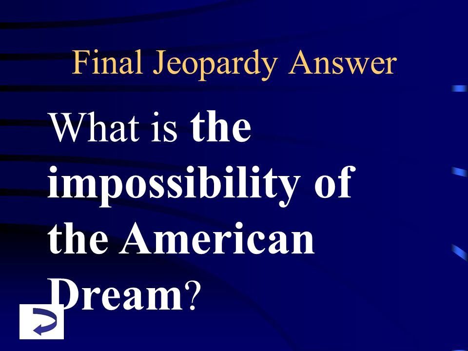 Final Jeopardy Answer What is the impossibility of the American Dream