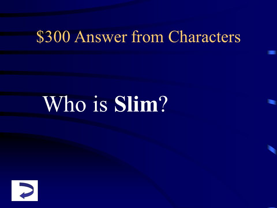 $300 Answer from Characters Who is Slim?