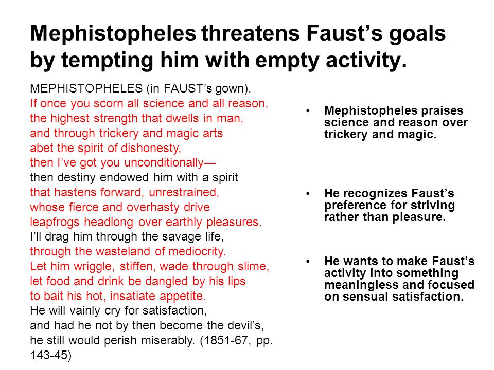 Mephistopheles threatens Faust's goals by tempting him with empty activity.