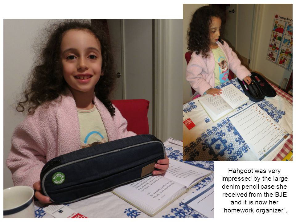 Hahgoot was very impressed by the large denim pencil case she received from the BJE and it is now her homework organizer .