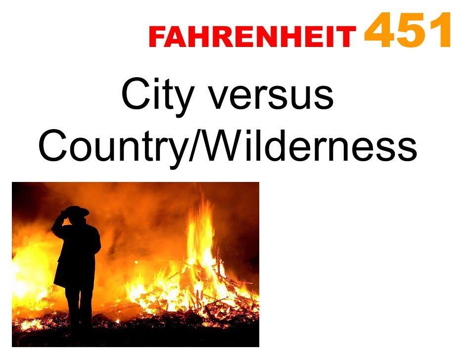 City versus Country/Wilderness FAHRENHEIT 451