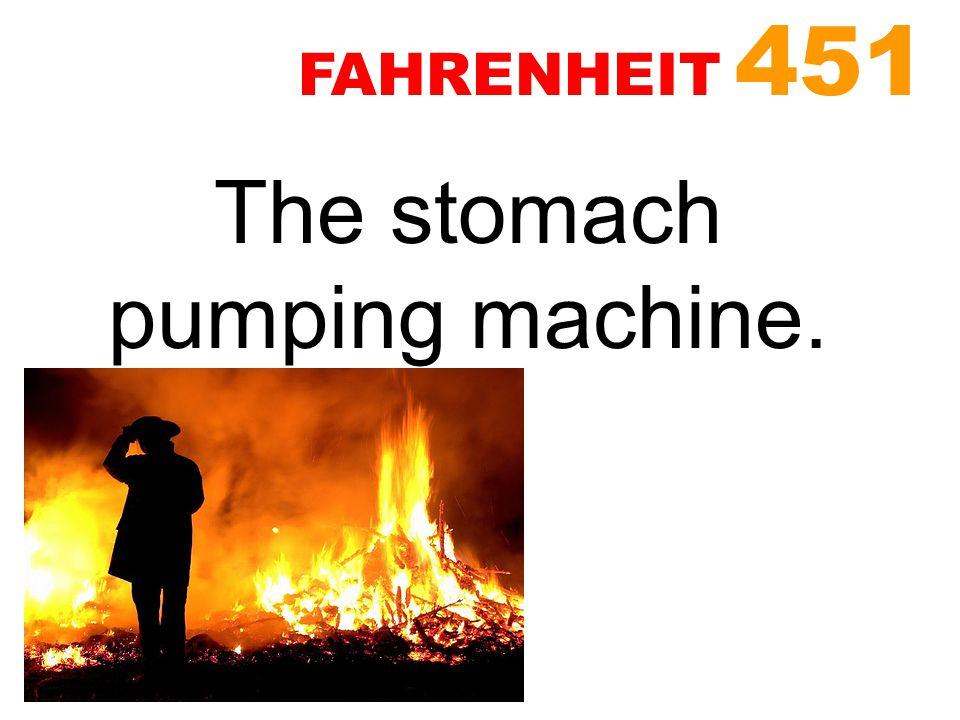 The stomach pumping machine. FAHRENHEIT 451
