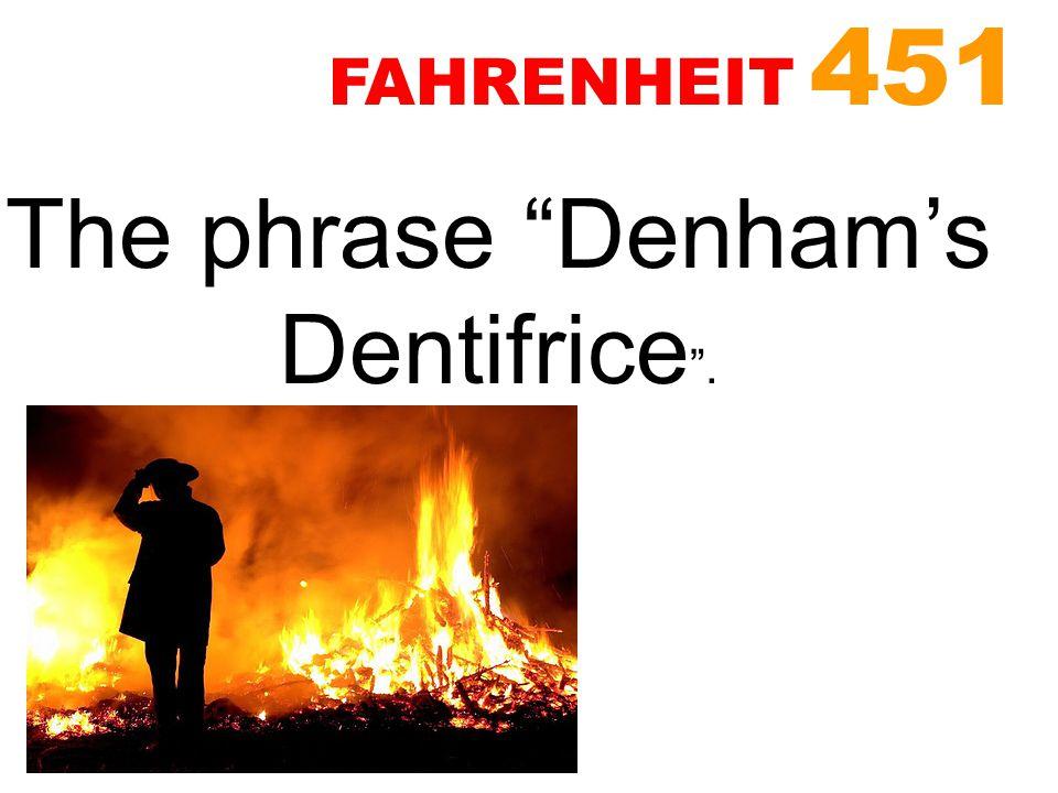 "The phrase ""Denham's Dentifrice "". FAHRENHEIT 451"