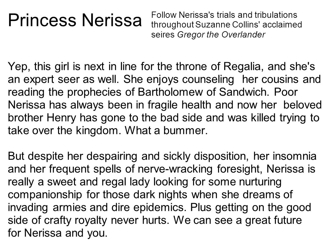 Princess Nerissa Yep, this girl is next in line for the throne of Regalia, and she s an expert seer as well.