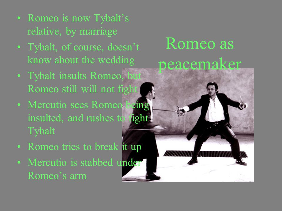 Scene 1 Tybalt is looking for Romeo He finds Mercutio and Benvolio Mercutio doesn't want to tell him where Romeo is Romeo enters He is now married to