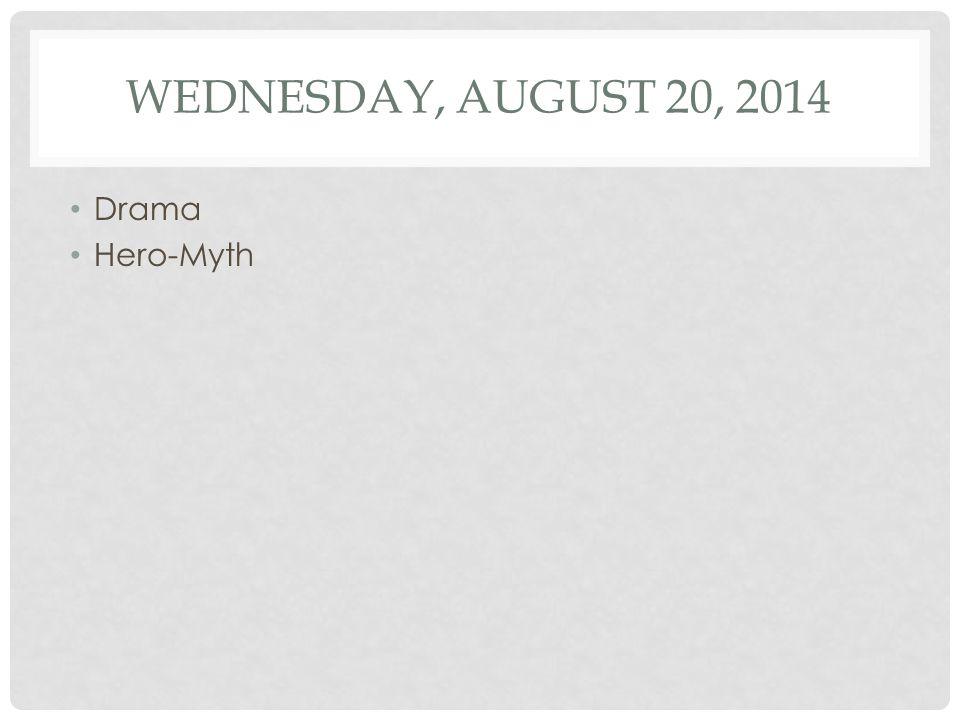 WEDNESDAY, AUGUST 20, 2014 Drama Hero-Myth
