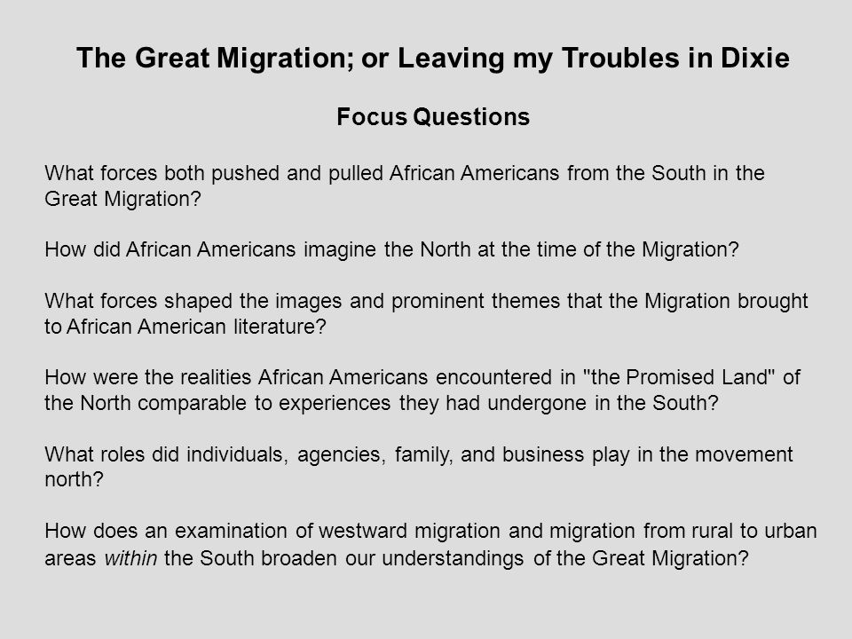 The Great Migration; or Leaving my Troubles in Dixie Focus Questions What forces both pushed and pulled African Americans from the South in the Great