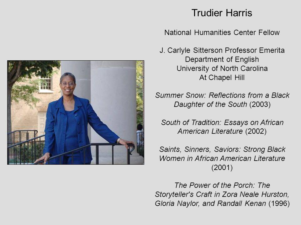 Trudier Harris National Humanities Center Fellow J. Carlyle Sitterson Professor Emerita Department of English University of North Carolina At Chapel H