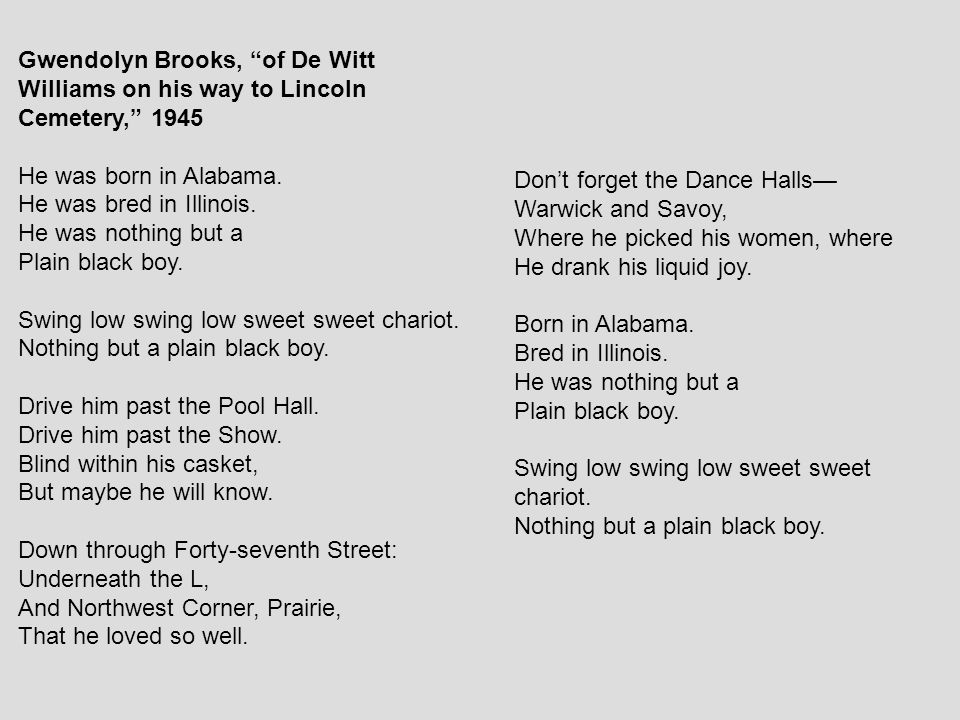 """Gwendolyn Brooks, """"of De Witt Williams on his way to Lincoln Cemetery,"""" 1945 He was born in Alabama. He was bred in Illinois. He was nothing but a Pla"""