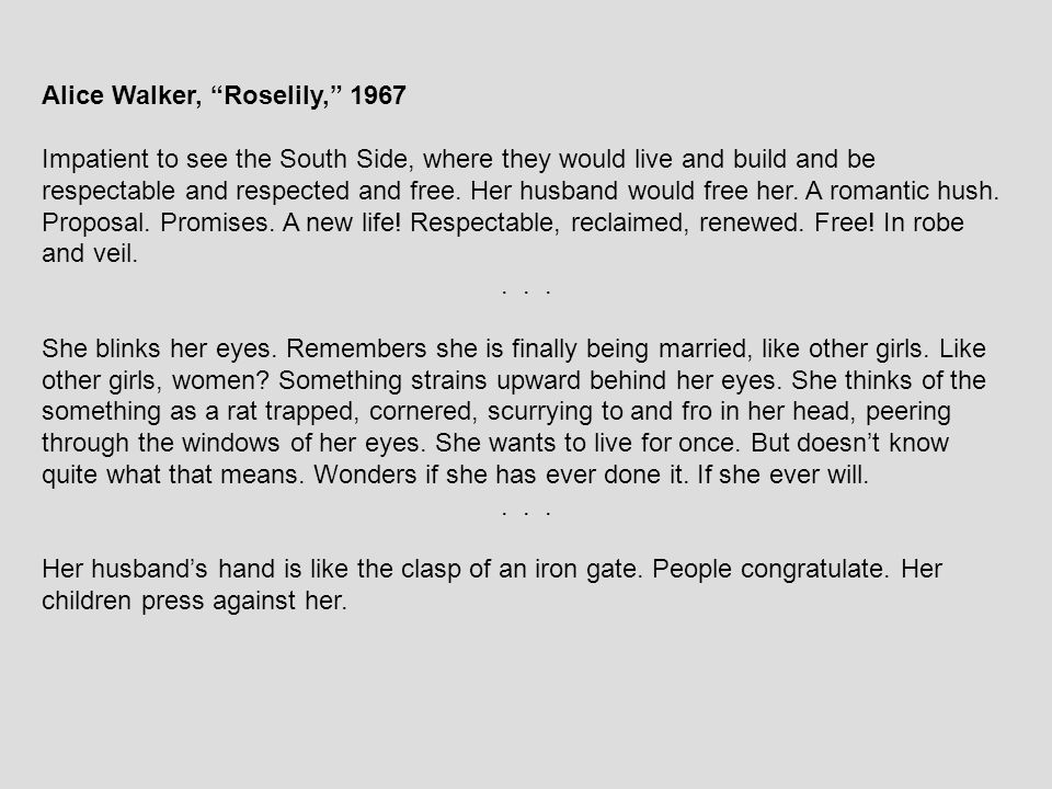 """Alice Walker, """"Roselily,"""" 1967 Impatient to see the South Side, where they would live and build and be respectable and respected and free. Her husband"""