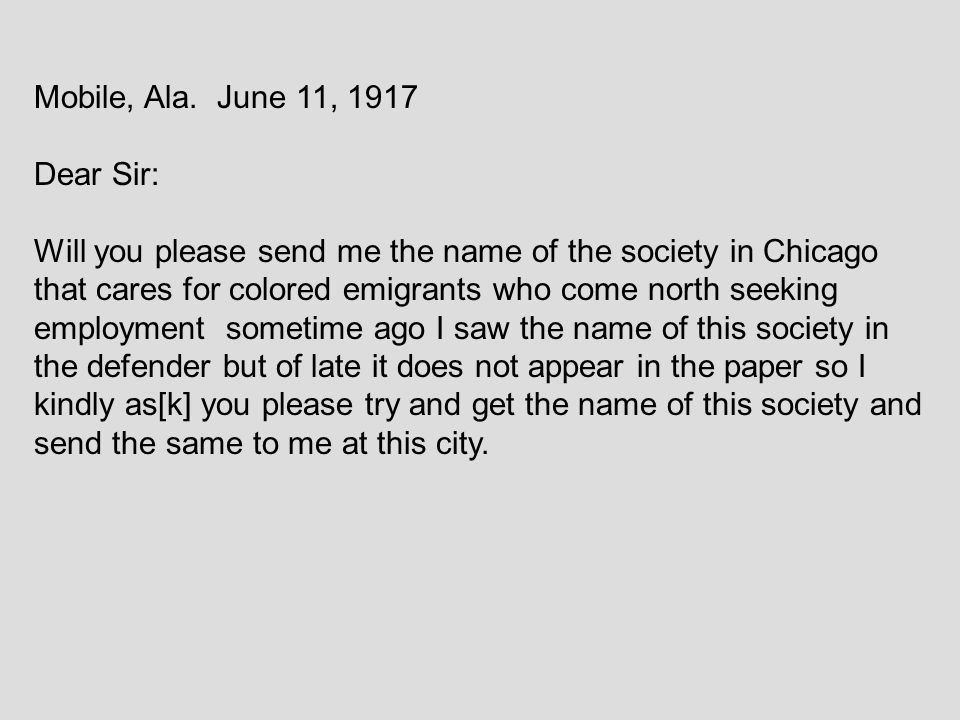 Mobile, Ala. June 11, 1917 Dear Sir: Will you please send me the name of the society in Chicago that cares for colored emigrants who come north seekin