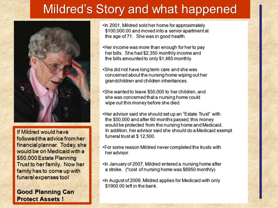Mildred's Story and what happened In 2001, Mildred sold her home for approximatelyIn 2001, Mildred sold her home for approximately $100,000.00 and mov