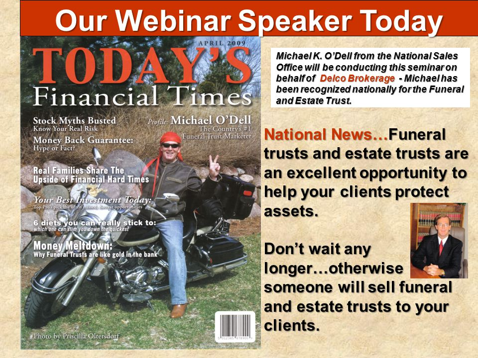 Our Webinar Speaker Today National News…Funeral trusts and estate trusts are an excellent opportunity to help your clients protect assets. Don't wait