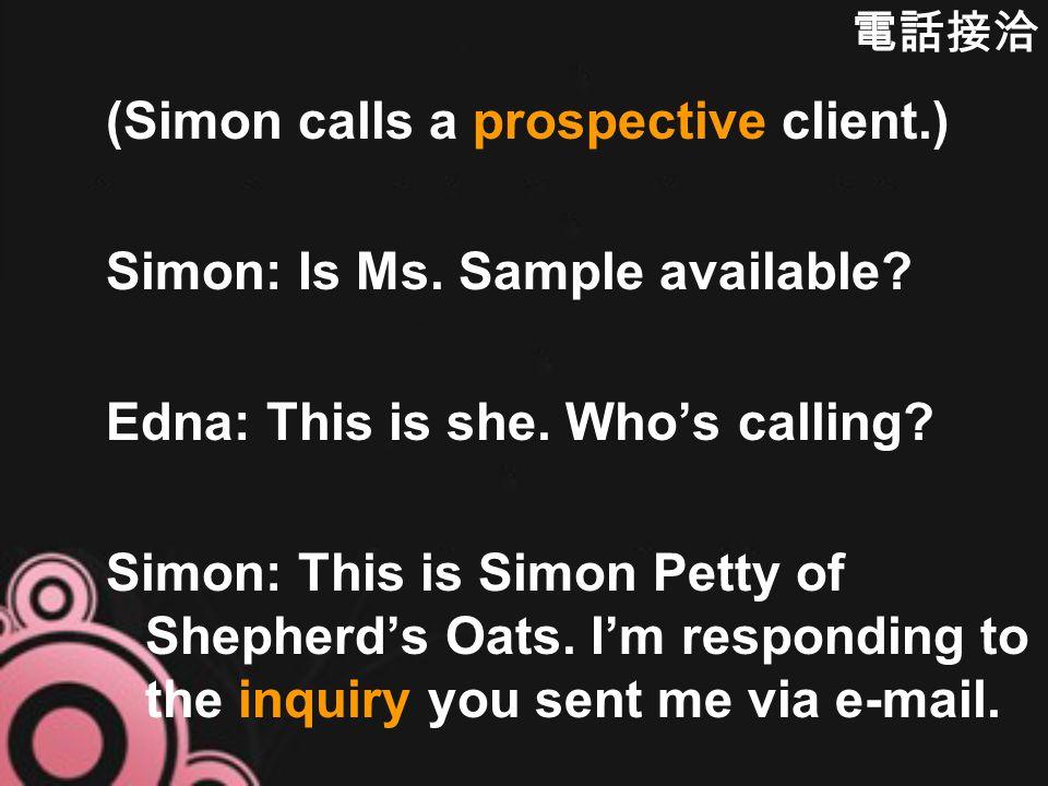 (Simon calls a prospective client.) Simon: Is Ms. Sample available.