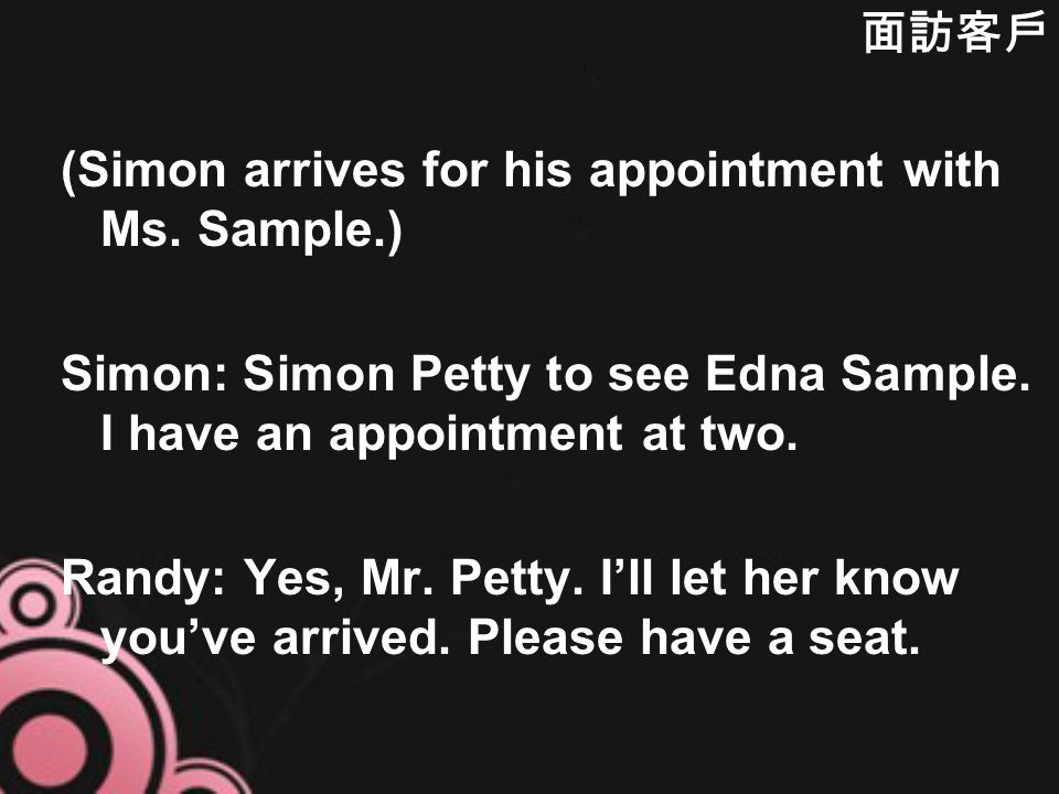 (Simon arrives for his appointment with Ms. Sample.) Simon: Simon Petty to see Edna Sample.