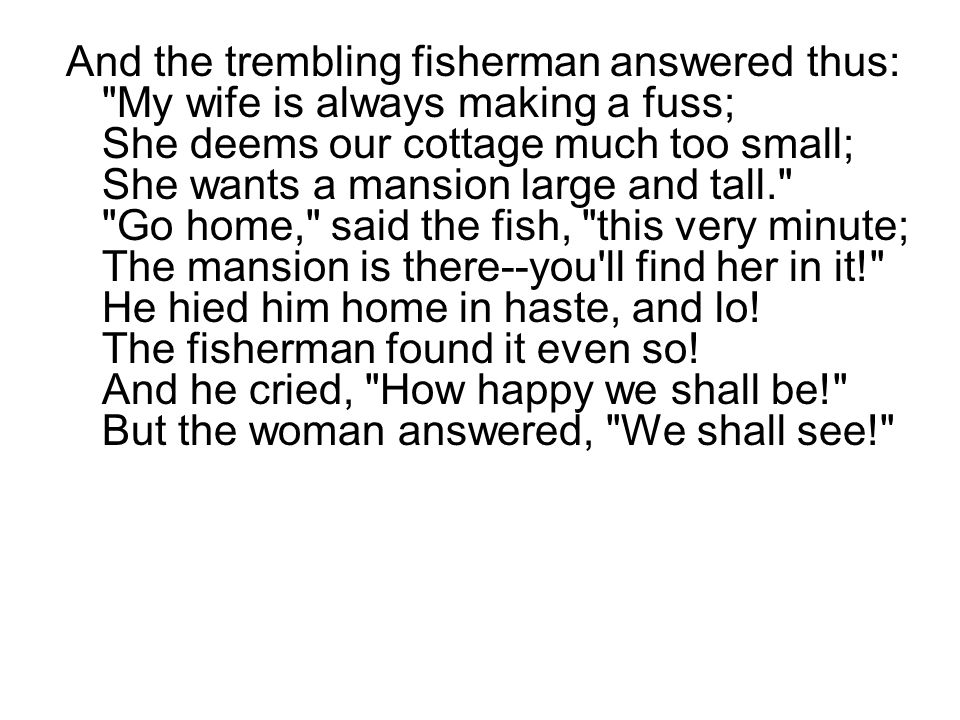 And the trembling fisherman answered thus: