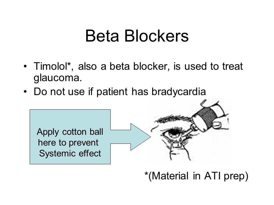 Beta Blockers Timolol*, also a beta blocker, is used to treat glaucoma.