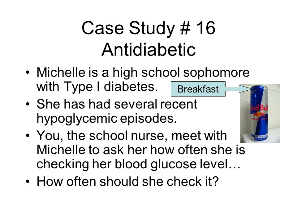 Case Study # 16 Antidiabetic Michelle is a high school sophomore with Type I diabetes.