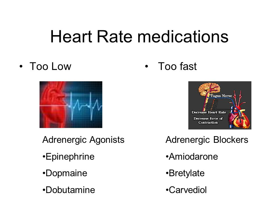 Heart Rate medications Too Low Too fast Adrenergic Agonists Epinephrine Dopmaine Dobutamine Adrenergic Blockers Amiodarone Bretylate Carvediol