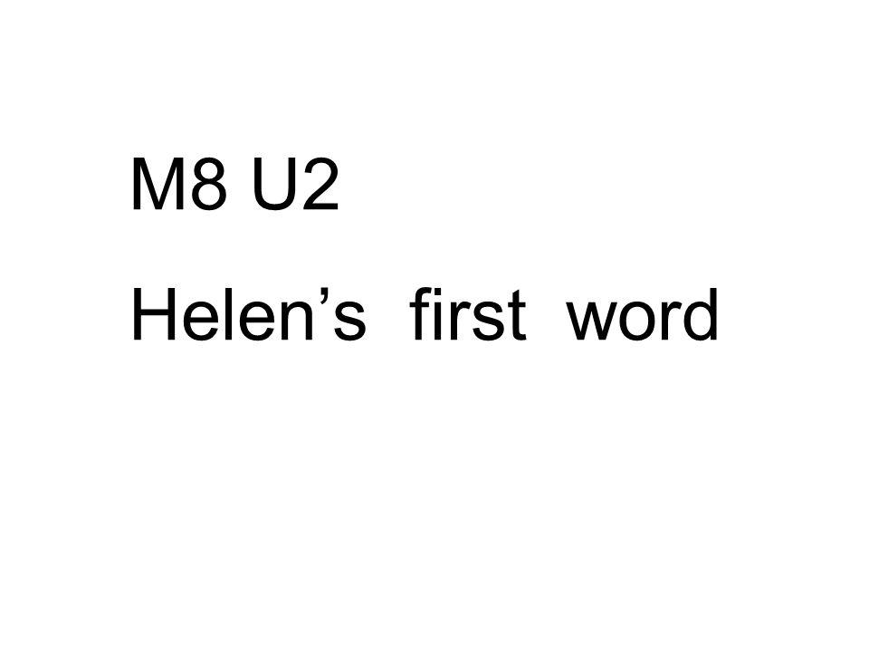 M8 U2 Helen's first word