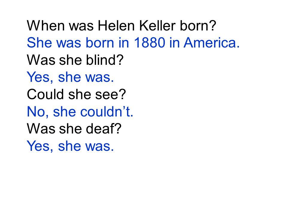 When was Helen Keller born. She was born in 1880 in America.