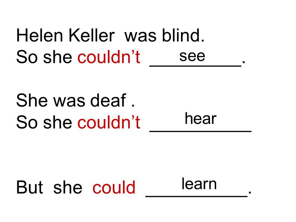Helen Keller was blind. So she couldn't _________.