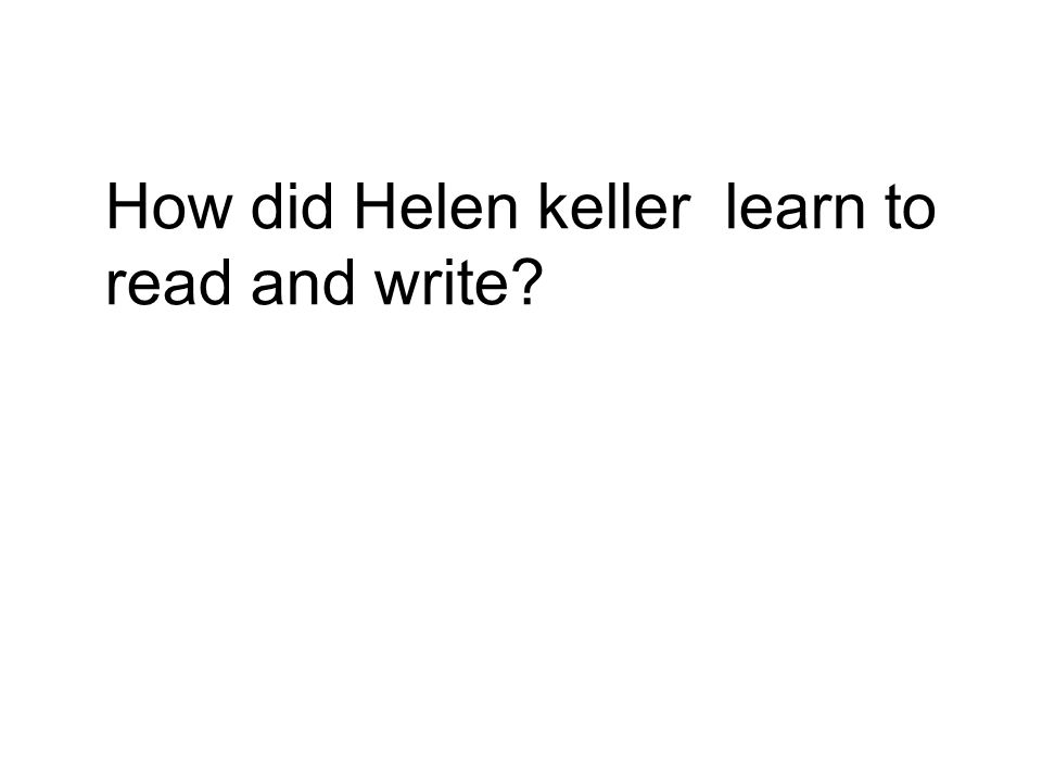 How did Helen keller learn to read and write