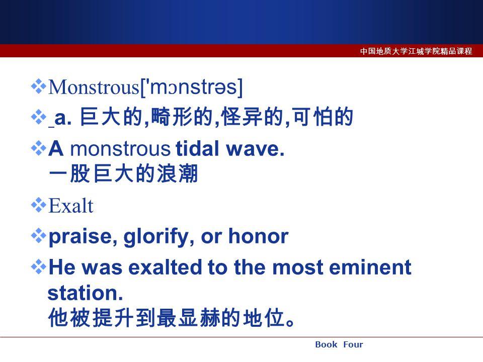 Book Four 中国地质大学江城学院精品课程  Monstrous [ m ɔ nstrəs]  a.