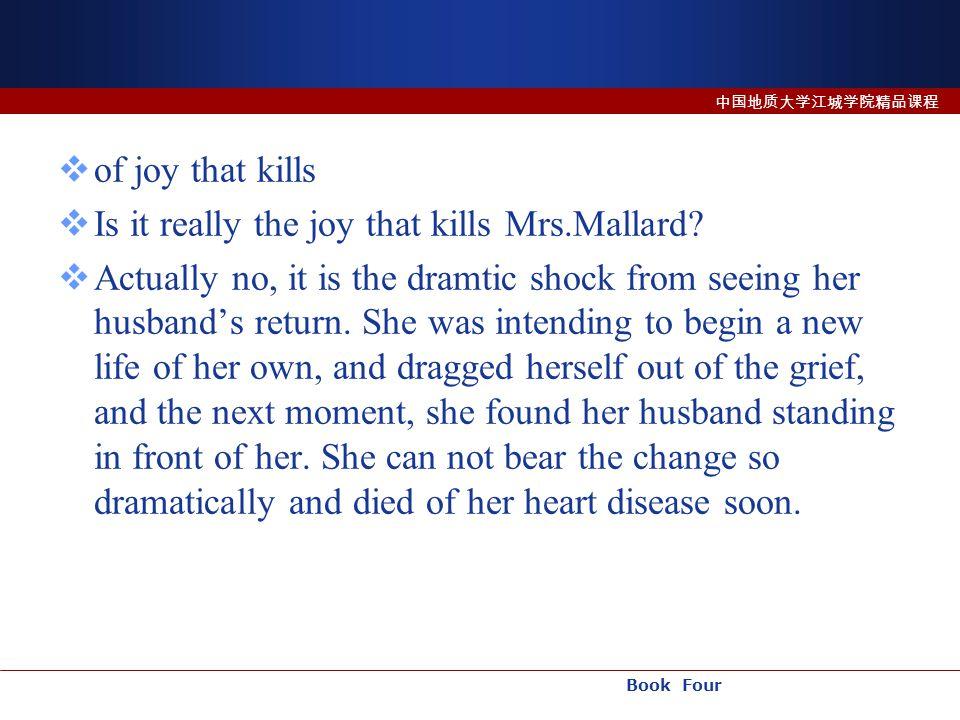 Book Four 中国地质大学江城学院精品课程  of joy that kills  Is it really the joy that kills Mrs.Mallard.