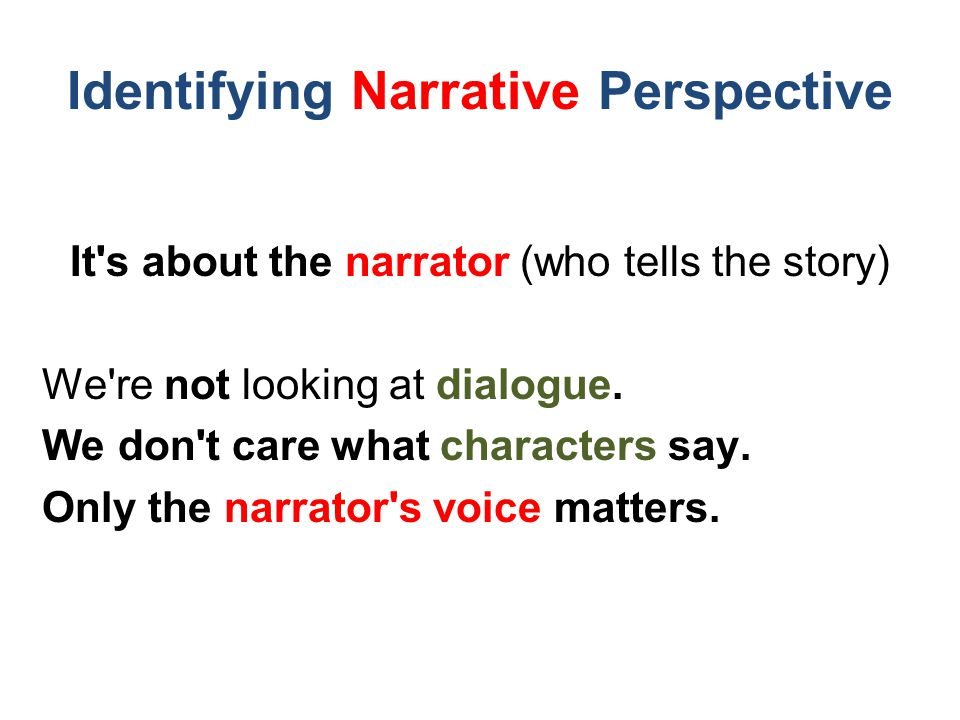 Identifying Narrative Perspective It s about the narrator (who tells the story) We re not looking at dialogue.