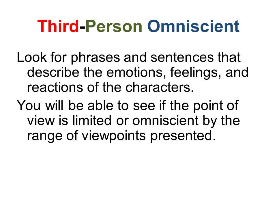 Third-Person Omniscient Look for phrases and sentences that describe the emotions, feelings, and reactions of the characters.