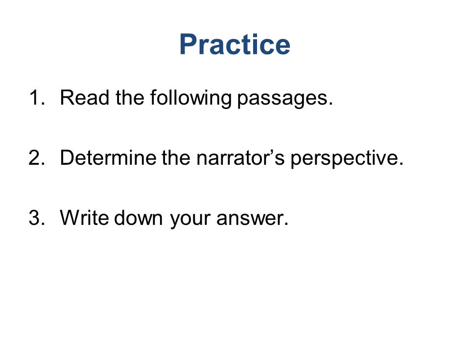 Practice 1.Read the following passages. 2.Determine the narrator's perspective.