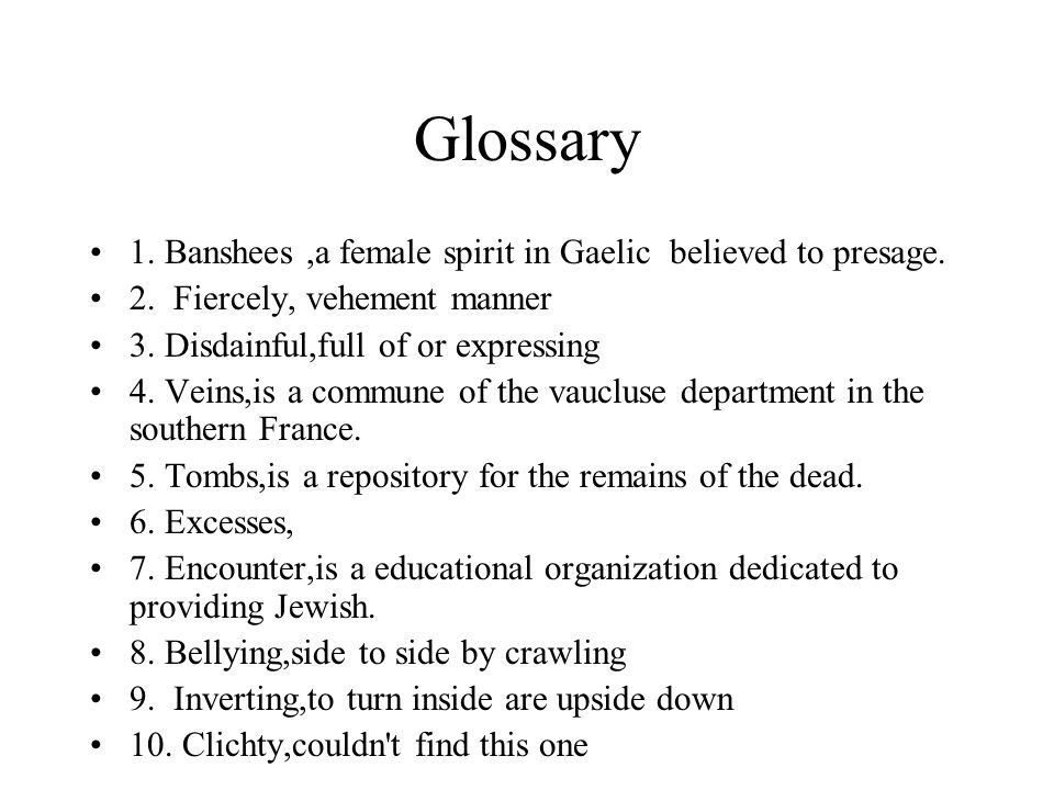 Glossary 1. Banshees,a female spirit in Gaelic believed to presage.