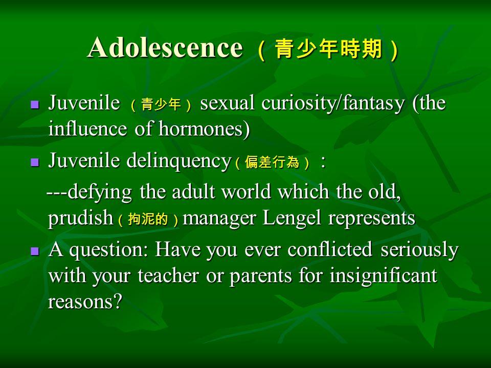 Adolescence (青少年時期) Juvenile (青少年) sexual curiosity/fantasy (the influence of hormones) Juvenile (青少年) sexual curiosity/fantasy (the influence of horm