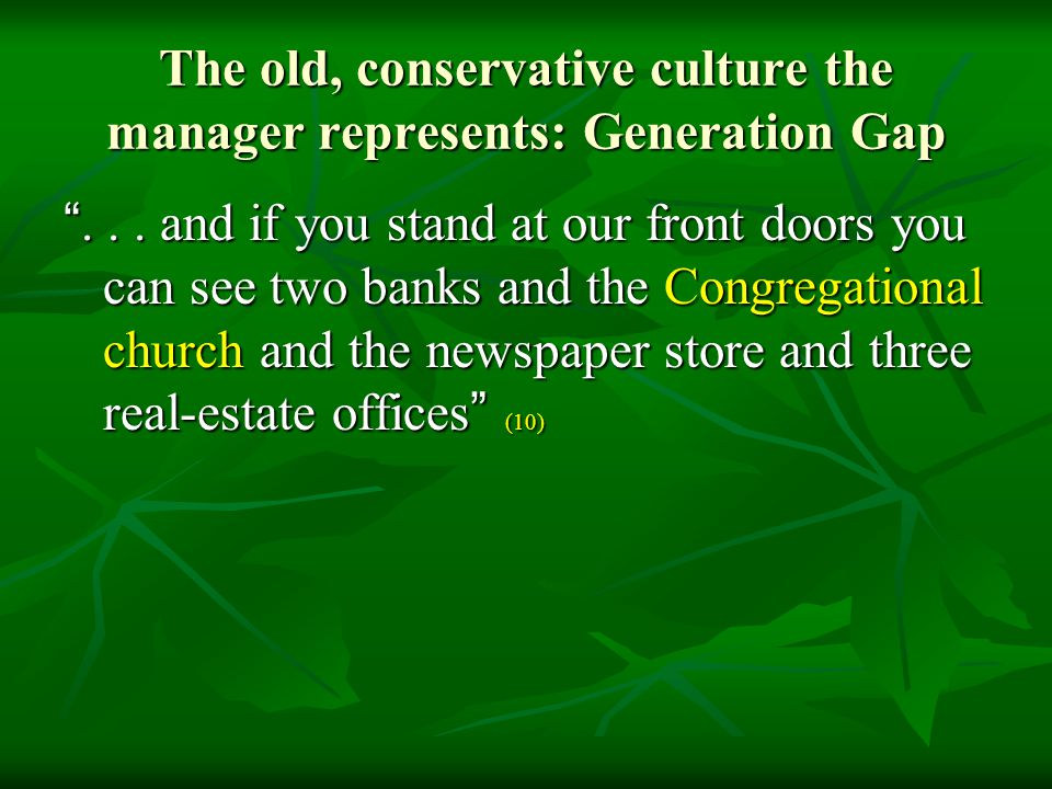 """The old, conservative culture the manager represents: Generation Gap """"... and if you stand at our front doors you can see two banks and the Congregati"""