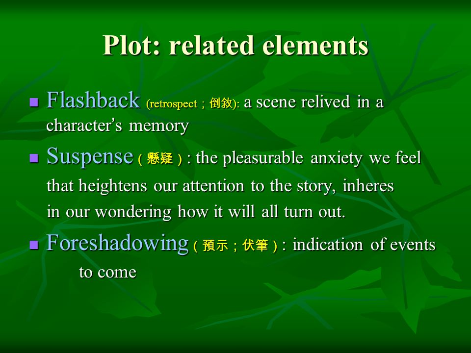 Plot: related elements Flashback (retrospect ;倒敘 ): a scene relived in a character ' s memory Flashback (retrospect ;倒敘 ): a scene relived in a charac