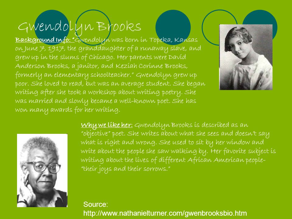 """Gwendolyn Brooks Background Info: """"Gwendolyn was born in Topeka, Kansas on June 7, 1917, the granddaughter of a runaway slave, and grew up in the slum"""