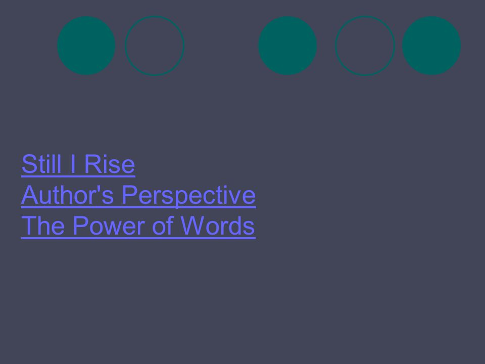 Still I Rise Author's Perspective The Power of Words