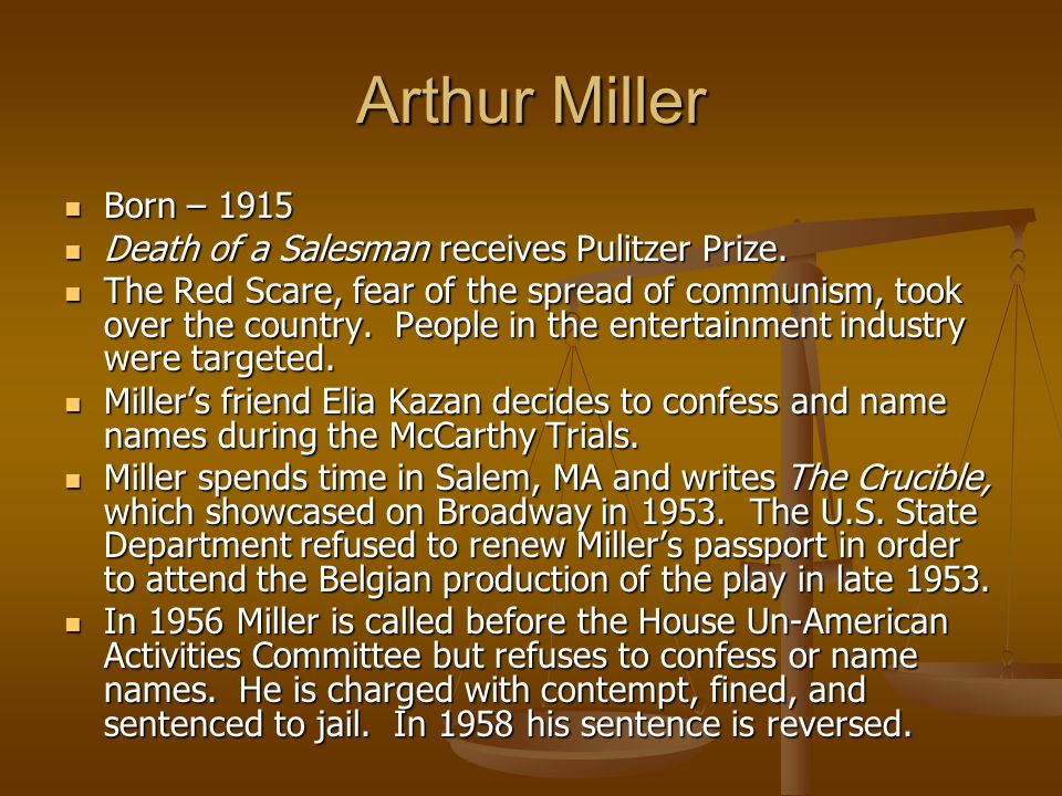 Arthur Miller Born – 1915 Born – 1915 Death of a Salesman receives Pulitzer Prize. Death of a Salesman receives Pulitzer Prize. The Red Scare, fear of