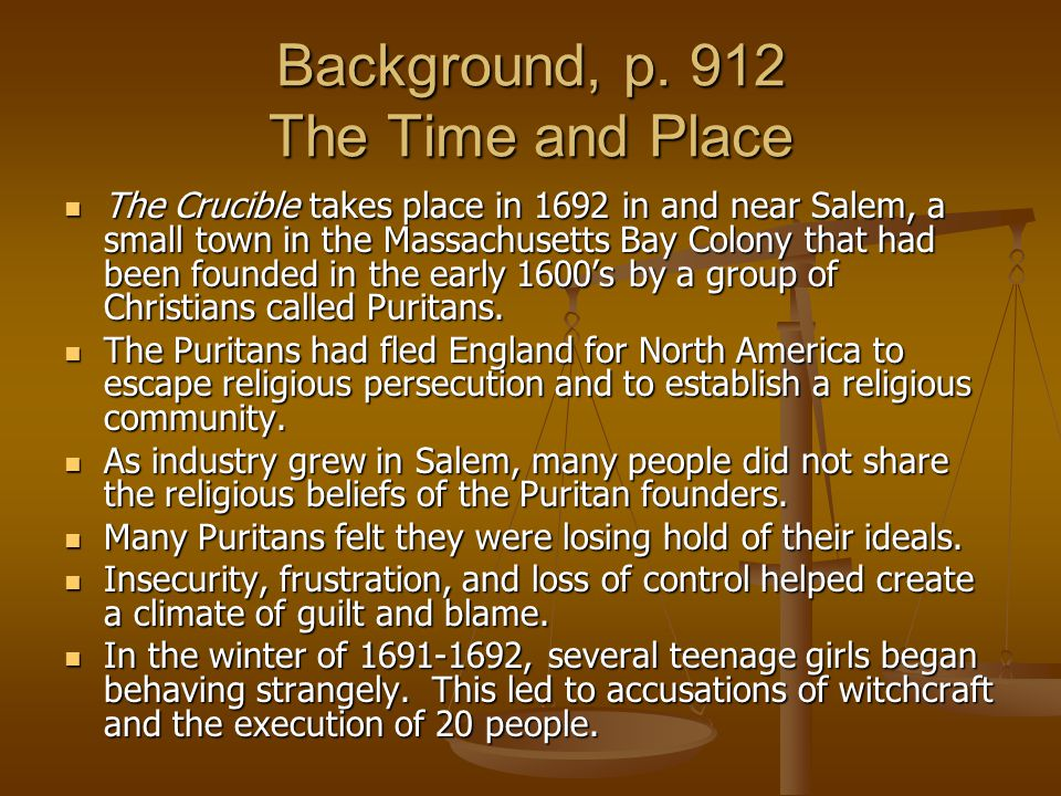 Background, p. 912 The Time and Place The Crucible takes place in 1692 in and near Salem, a small town in the Massachusetts Bay Colony that had been f