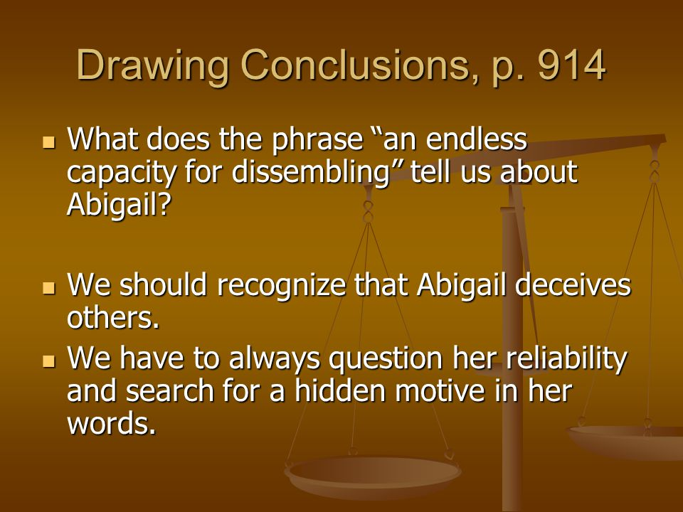 """Drawing Conclusions, p. 914 What does the phrase """"an endless capacity for dissembling"""" tell us about Abigail? What does the phrase """"an endless capacit"""