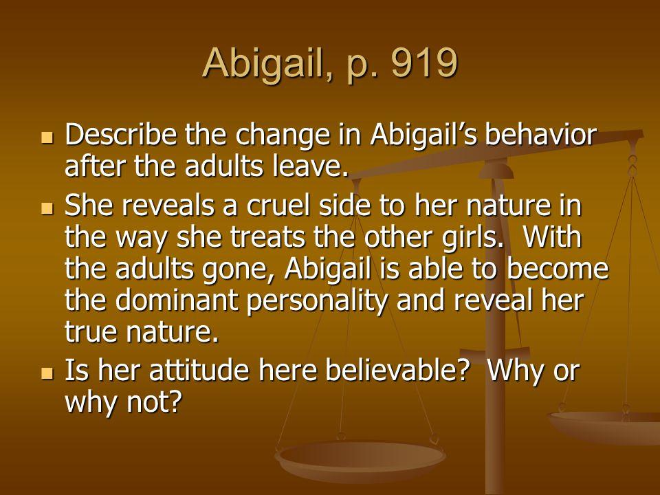 Abigail, p. 919 Describe the change in Abigail's behavior after the adults leave. Describe the change in Abigail's behavior after the adults leave. Sh