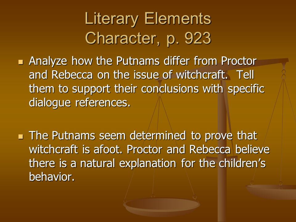 Literary Elements Character, p. 923 Analyze how the Putnams differ from Proctor and Rebecca on the issue of witchcraft. Tell them to support their con