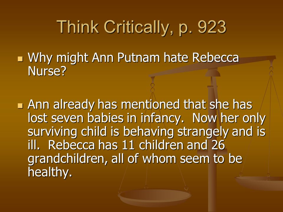 Think Critically, p. 923 Why might Ann Putnam hate Rebecca Nurse? Why might Ann Putnam hate Rebecca Nurse? Ann already has mentioned that she has lost