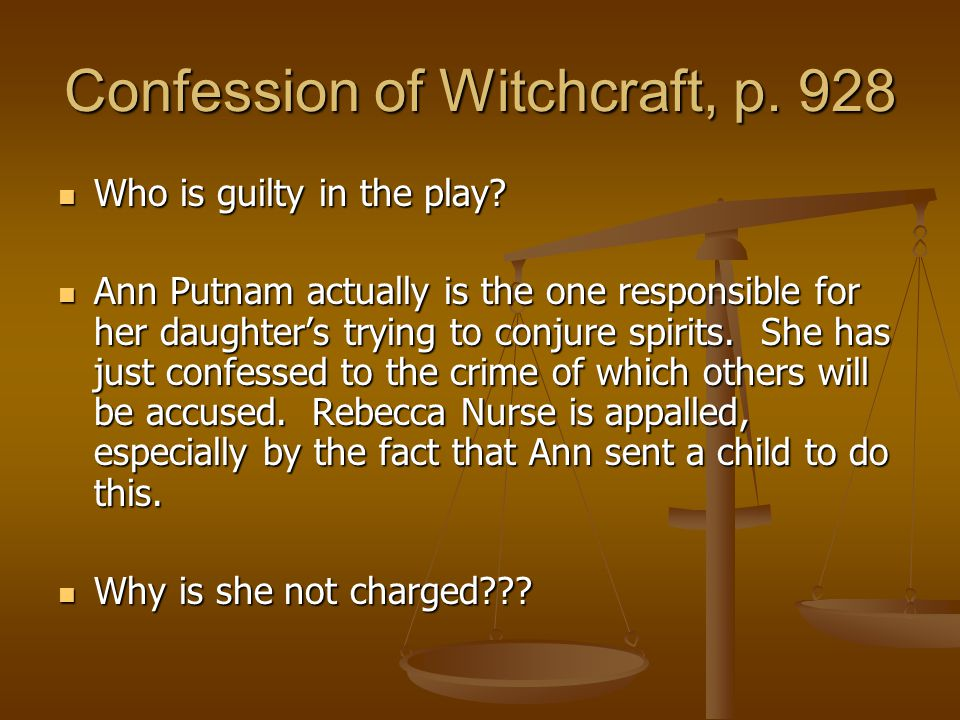 Confession of Witchcraft, p. 928 Who is guilty in the play? Who is guilty in the play? Ann Putnam actually is the one responsible for her daughter's t